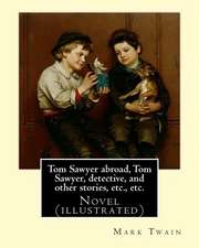 Tom Sawyer Abroad, Tom Sawyer, Detective, and Other Stories, Etc., Etc. by Mark Twain