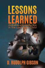 Lessons Learned: ...Maturing Unto Perfection in the Lord Jesus Christ...