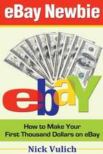 Ebay Newbie How to Make Your First Thousand Dollars on Ebay