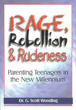 Rage, Rebellion & Rudeness:  Parenting Teenagers in the New Millennium