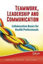 Teamwork, Leadership and Communication:  Collaboration Basics for Health Professionals