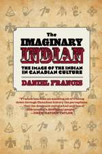 The Imaginary Indian: The Image of the Indian in Canadian Culture