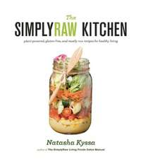 The Simply Raw Kitchen: Plant-Powered, Gluten-Free, and Mostly Raw Recipes for Healthy Living