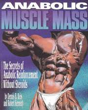 Anabolic Muscle Mass: The Secrets of Anabolic Reinforcement Without Steroids