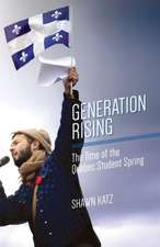 Generation Rising – The Time of the Québec Student Spring