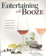 Entertaining with Booze:  Designer Drinks, Fabulous Food & Inspired Ideas for Your Next Party