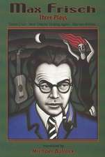 Max Frisch: Three Plays -- Santa Cruz * Now They're Singing Again * Rip van Winkle