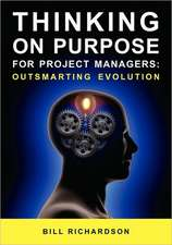 Thinking on Purpose for Project Managers:  Outsmarting Evolution