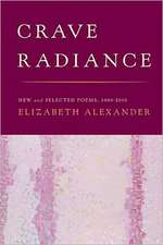Crave Radiance:  New and Selected Poems 1990-2010