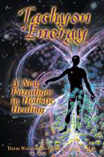 Tachyon Energy:  A New Paradigm in Holistic Healing
