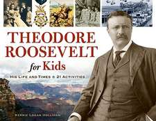 Theodore Roosevelt for Kids: His Life and Times