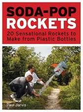 Soda-Pop Rockets:  20 Sensational Projects to Make from Plastic Bottles