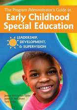 The Program Administrator's Guide to Early Childhood Special Education:  Leadership, Development, & Supervision