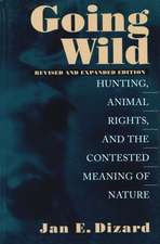 Going Wild: Hunting, Animal Rights, and the Contested Meaning of Nature