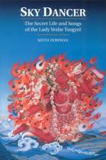 Sky Dancer:  The Secret Life & Songs of the Lady Yeshe Tsogyel