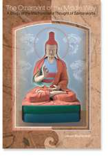 The Ornament of the Middle Way:  A Study of the Madhyamaka Thought of Santaraksita