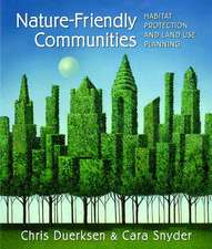 Nature-Friendly Communities: Habitat Protection And Land Use Planning