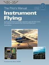 Instrument Flying:  All the Aeronautical Knowledge Required to Pass the FAA Exams, Ifr Checkride, and Operate as an Instrument-Rated Pilot