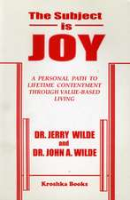 Subject is Joy: A Personal Path to Lifetime Contentment Through Value-Based Living