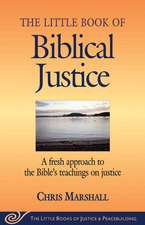Little Book of Biblical Justice: A Fresh Approach To The Bible's Teachings On Justice