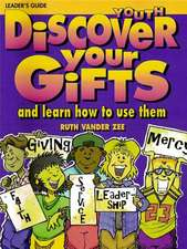 Discover Your Gifts Youth Leader's Guide:  And Learn How to Use Them