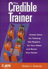 The Credible Trainer:  Create Value for Training, Get Respect for Your Ideas, and Boost Your Career