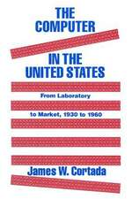 The Computer in the United States:  From Laboratory to Market, 1930-60
