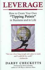 "Leverage:  How to Create Your Own ""Tipping Points"" in Business and in Life"