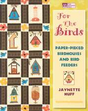 "For the Birds:  Paper-Pieced Birdhouses and Birdfeeders ""Print on Demand Edition"""
