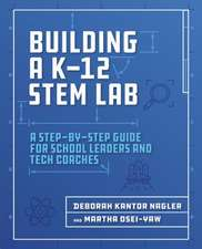 Building a K-12 Stem Lab: A Step-By-Step Guide for School Leaders and Tech Coaches