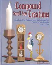 Compound Scroll Saw Creations:  Ready-To-Cut Patterns and Techniques for Clocks, Candle Sticks, Critters, and More!