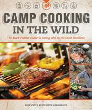 Camp Cooking in the Wild:  The Black Feather Guide to Eating Well in the Great Outdoors