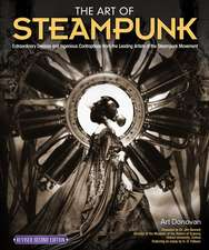 The Art of Steampunk, Revised Second Edition:  Extraordinary Devices and Ingenious Contraptions from the Leading Artists of the Steampunk Movement