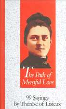 The Path of Merciful Love:  99 Sayings by Therese of Lisieux