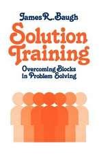 Solution Training: Overcoming Blocks in Problem Solving