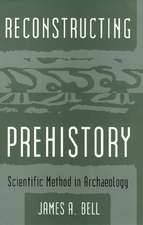 Reconstructing Prehistory: Scientific Method in Archaeology
