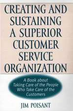 Creating and Sustaining a Superior Customer Service Organization:  A Book about Taking Care of the People Who Take Care of the Customers