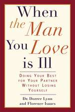 When the Man You Love Is Ill: Doing Your Best for Your Partner Without Losing Yourself