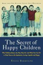 The Secret of Happy Children: Why Children Behave the Way They Do--and What You Can Do to Help Them to Be Optimistic, Loving, Capable, and H