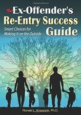 Ex-Offender's Re-Entry Success Guide: Smart Choices for Making it on the Outside
