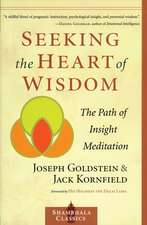 Seeking the Heart of Wisdom:  The Path of Insight Meditation