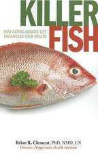 Killer Fish:  How Eating Aquatic Life Endangers Your Health