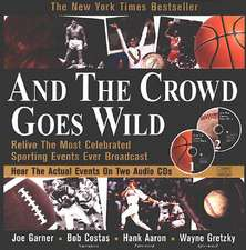 And the Crowd Goes Wild: Relive the Most Celebrated Sporting Events Ever Broadcast