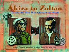 Akira to Zoltan:  Twenty-Six Men Who Changed the World