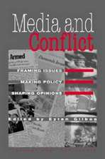 Media and Conflict: Framing Issues, Making Policy, Shaping Opinions