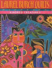 Laurel Burch Quilts:  Kindred Creatures [With Patterns]