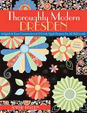 Thoroughly Modern Dresden:  13 Lively Quilt Projects for All Skill Levels