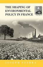 The Shaping of French Environmental Policy:  Lessons for the 21st Century