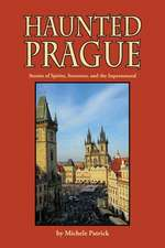 Haunted Prague: Stories of Spirits, Sorcerers, and the Supernatural