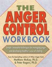 The Anger Control Workbook:  Getting Through Treatment and Getting Back to Your Life
